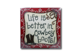 Life is Better in Cowboy Boots Sign